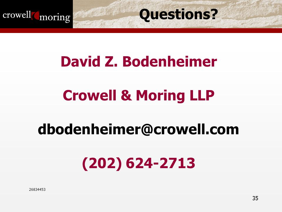 35 Questions? David Z. Bodenheimer Crowell & Moring LLP dbodenheimer@crowell.com (202) 624-2713 26834453