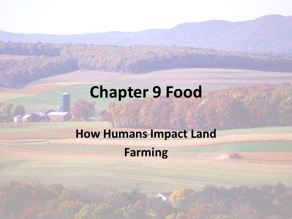 Chapter 9 Food How Humans Impact Land Farming