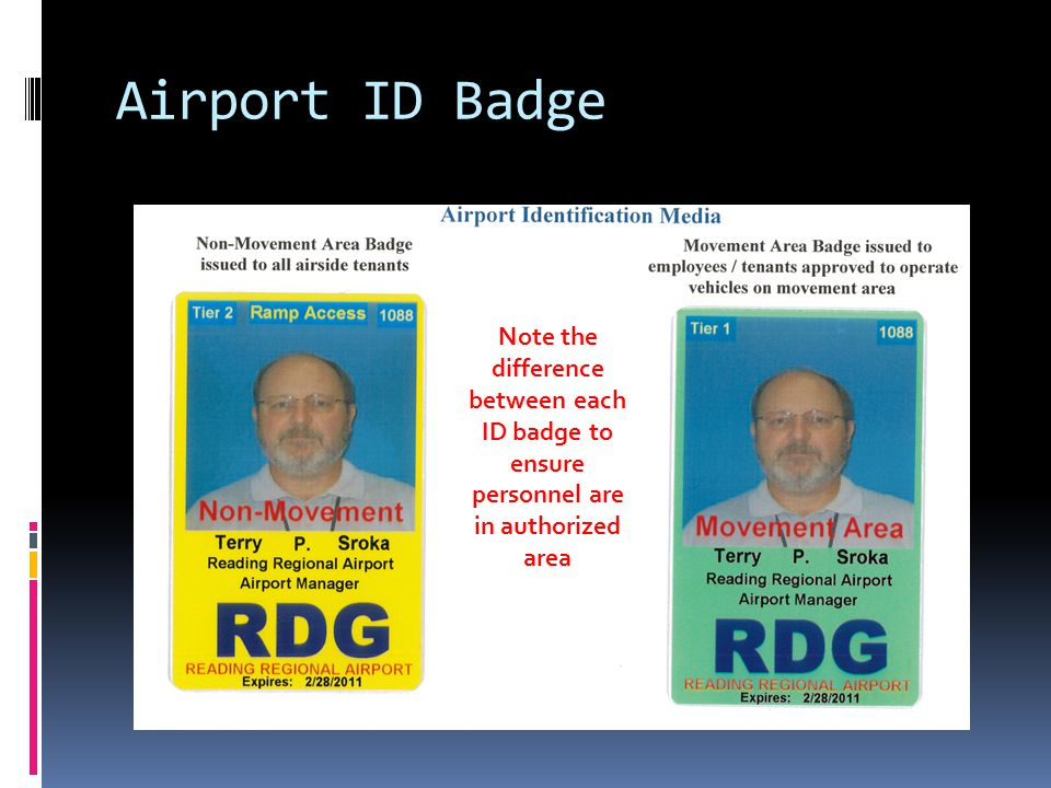 Airport ID Badge Note the difference between each ID badge to ensure personnel are in authorized area