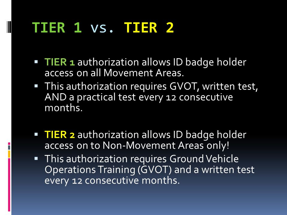 TIER 1 vs. TIER 2  TIER 1 authorization allows ID badge holder access on all Movement Areas.