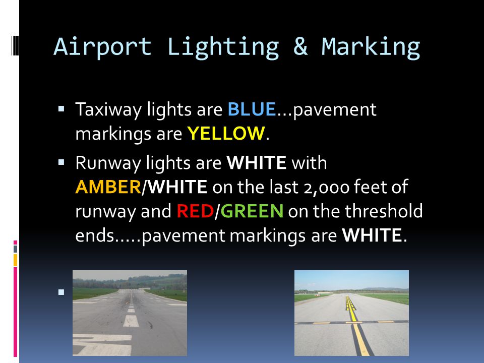 Airport Lighting & Marking  Taxiway lights are BLUE…pavement markings are YELLOW.