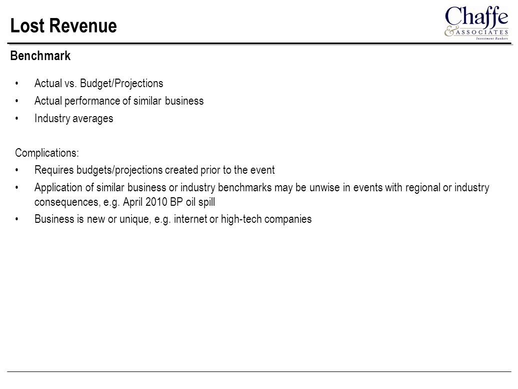 Lost Revenue Actual vs. Budget/Projections Actual performance of similar business Industry averages Complications: Requires budgets/projections create