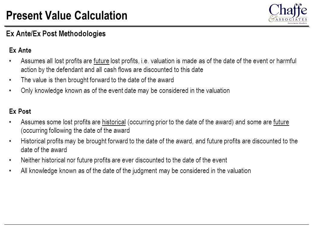 Present Value Calculation Ex Ante Assumes all lost profits are future lost profits, i.e. valuation is made as of the date of the event or harmful acti