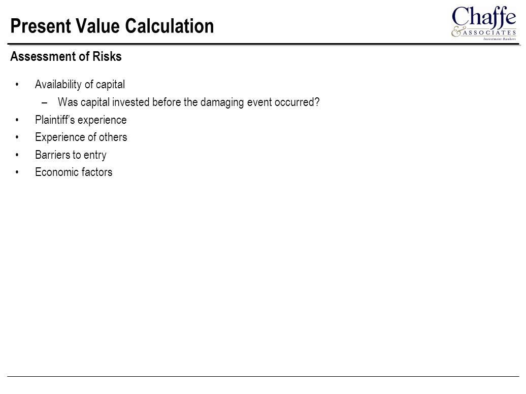 Present Value Calculation Availability of capital –Was capital invested before the damaging event occurred.