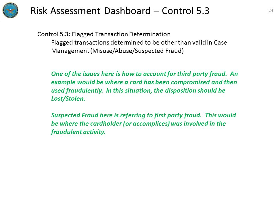 Control 5.3: Flagged Transaction Determination Flagged transactions determined to be other than valid in Case Management (Misuse/Abuse/Suspected Fraud) One of the issues here is how to account for third party fraud.