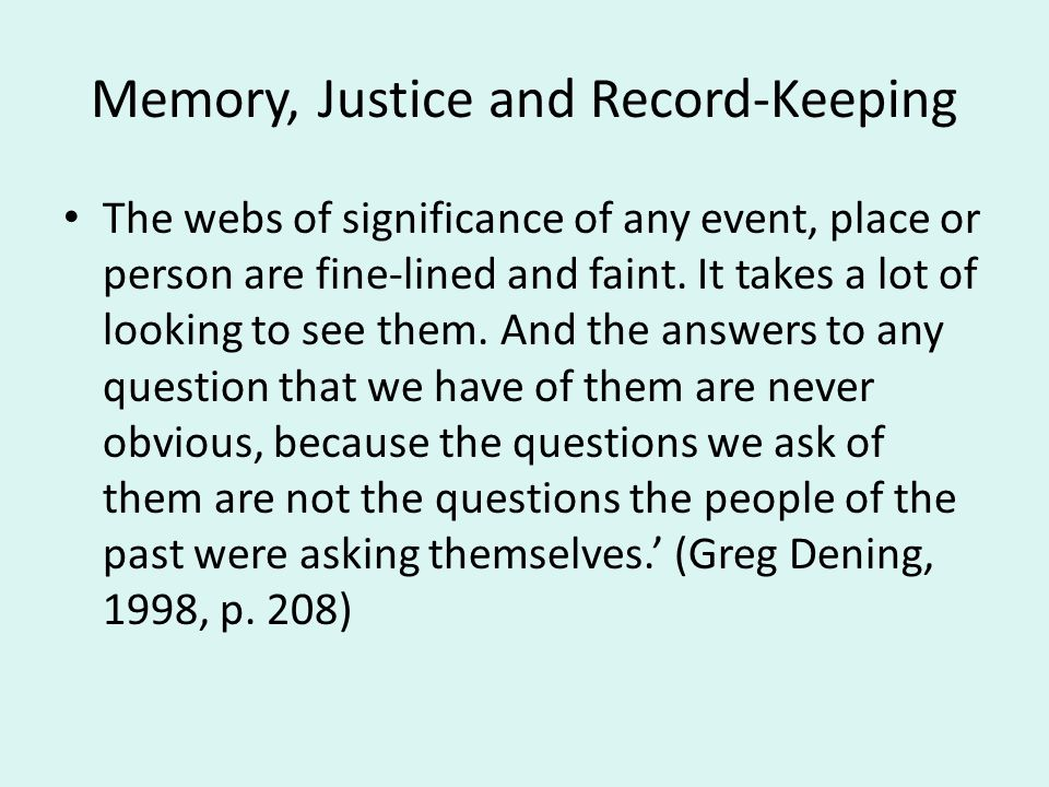 Memory, Justice and Record-Keeping The webs of significance of any event, place or person are fine-lined and faint.