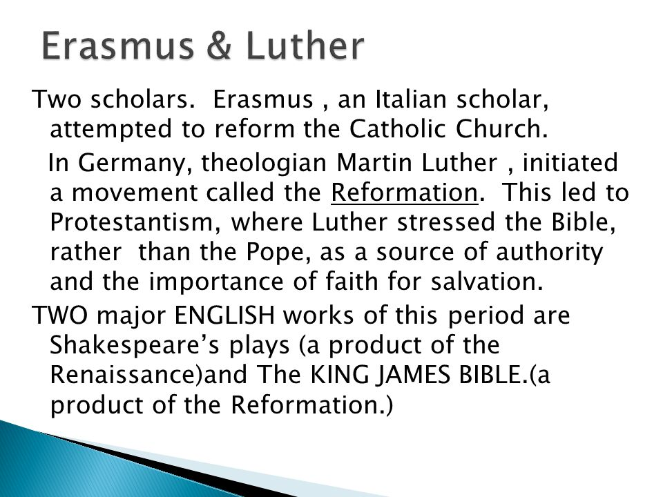 Two scholars. Erasmus, an Italian scholar, attempted to reform the Catholic Church.