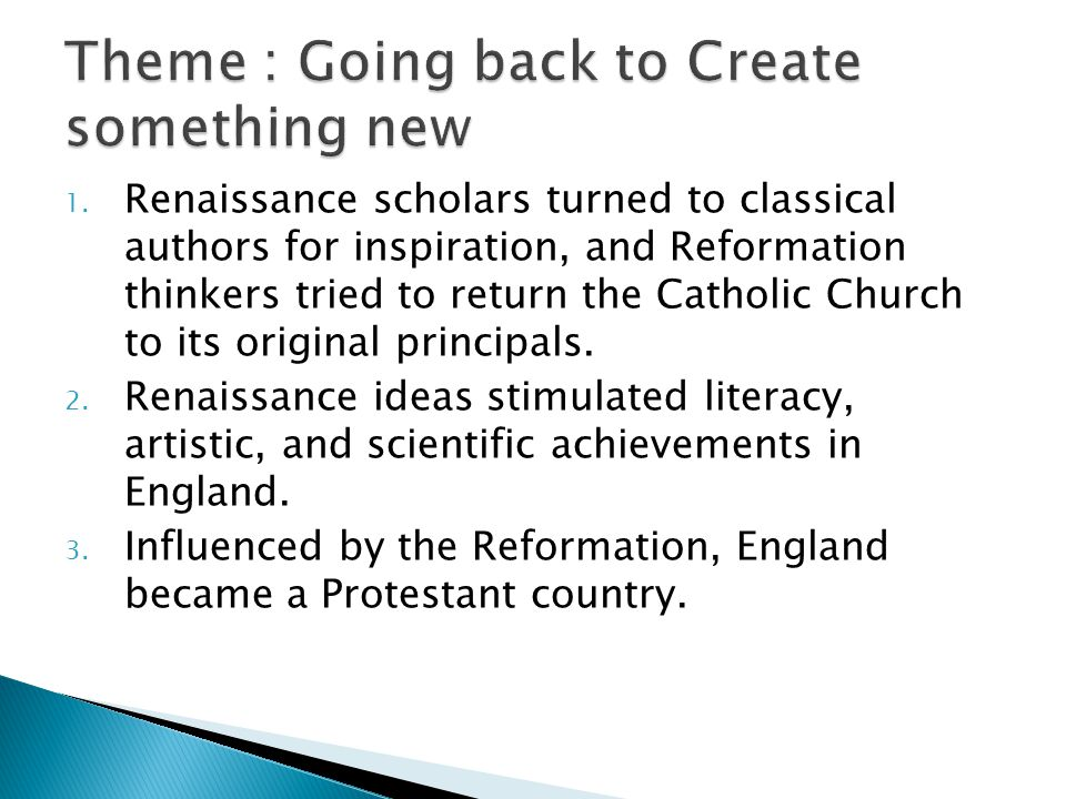 1. Renaissance scholars turned to classical authors for inspiration, and Reformation thinkers tried to return the Catholic Church to its original prin