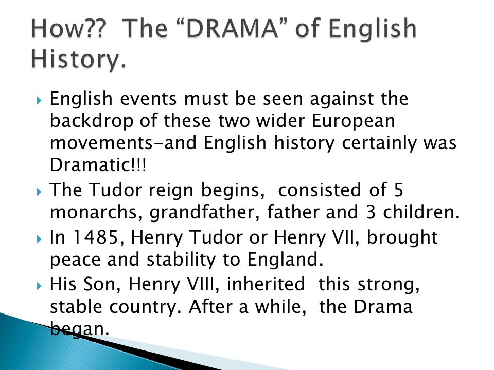  English events must be seen against the backdrop of these two wider European movements-and English history certainly was Dramatic!!.