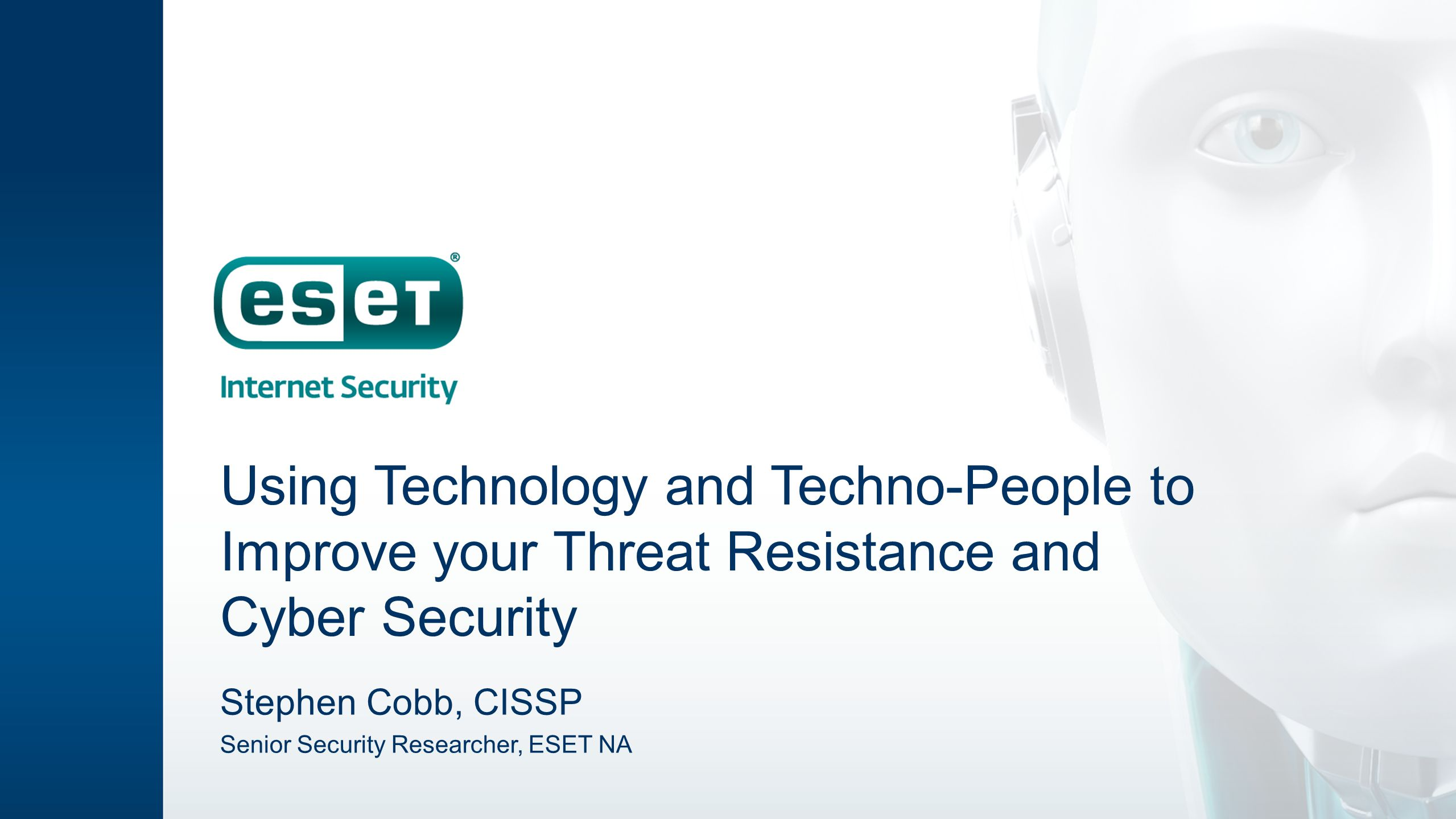 Using Technology and Techno-People to Improve your Threat Resistance and Cyber Security Stephen Cobb, CISSP Senior Security Researcher, ESET NA