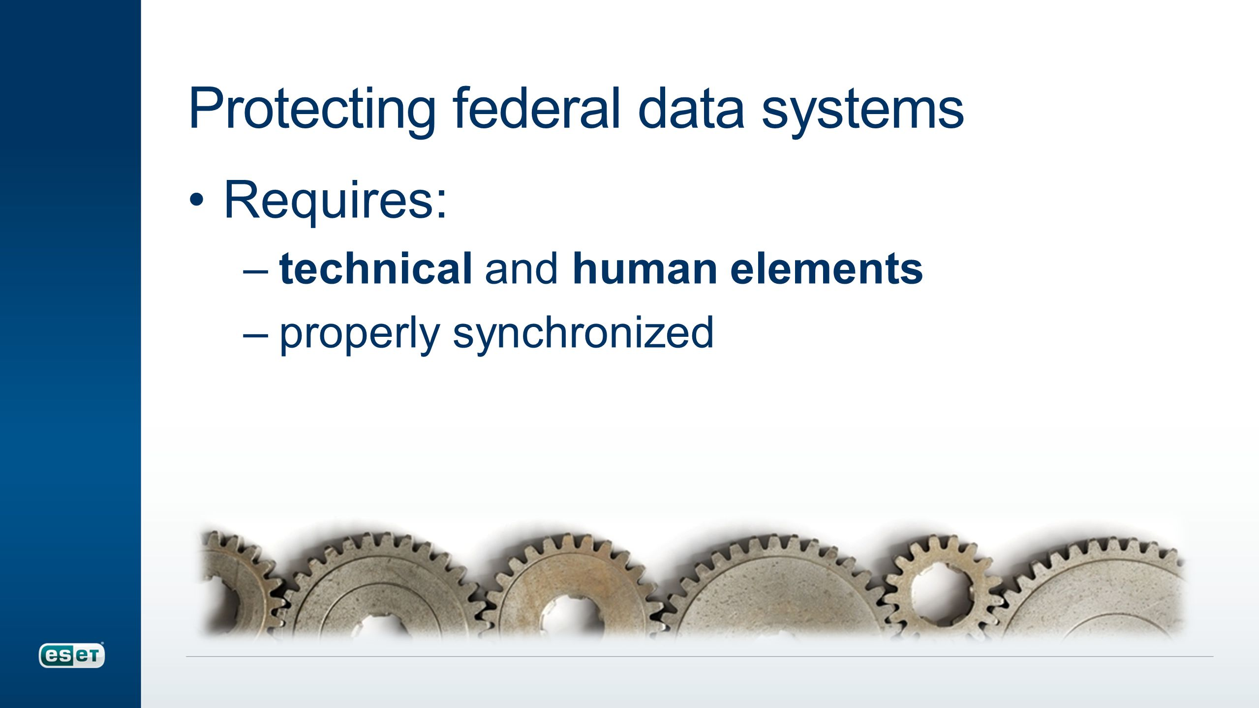Protecting federal data systems Requires: –technical and human elements –properly synchronized
