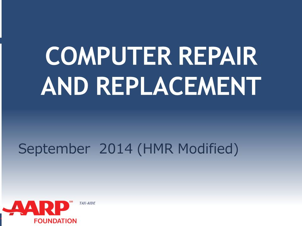 TAX-AIDE COMPUTER REPAIR AND REPLACEMENT September 2014 (HMR Modified)