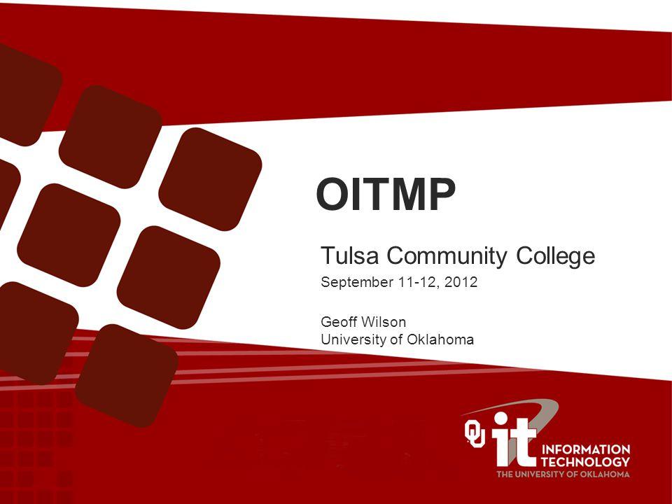 OITMP Tulsa Community College September 11-12, 2012 Geoff Wilson University of Oklahoma