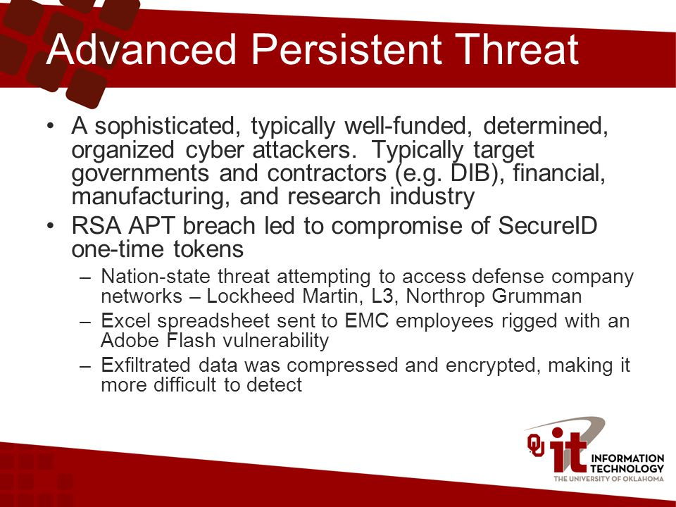 Advanced Persistent Threat A sophisticated, typically well-funded, determined, organized cyber attackers.