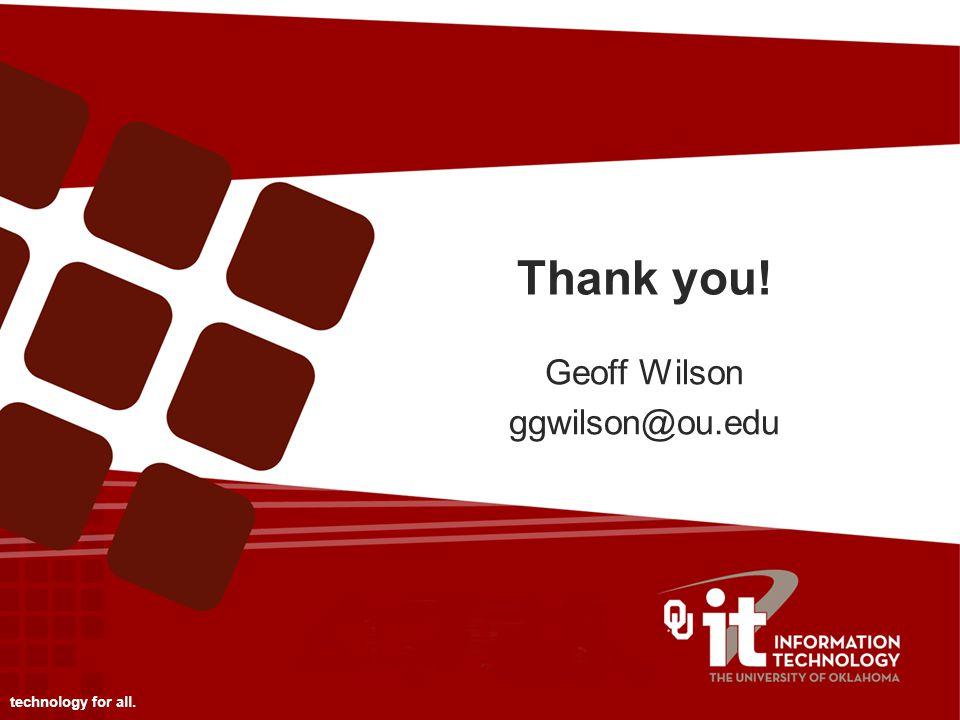 Thank you! Geoff Wilson ggwilson@ou.edu technology for all.