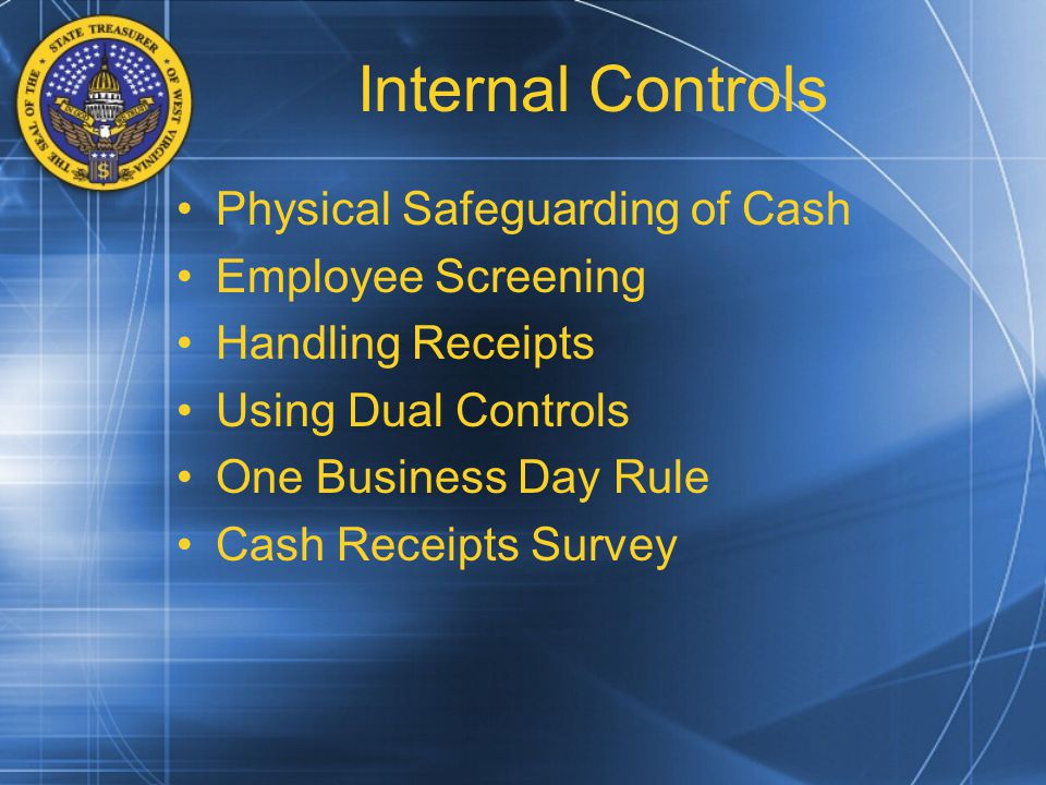 Internal Controls Physical Safeguarding of Cash Employee Screening Handling Receipts Using Dual Controls One Business Day Rule Cash Receipts Survey