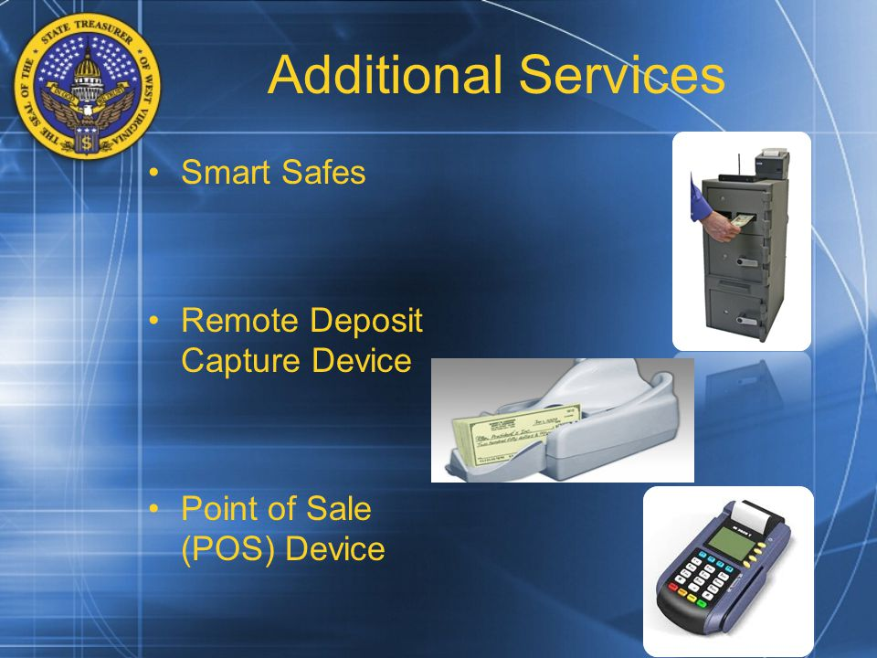 Additional Services Smart Safes Remote Deposit Capture Device Point of Sale (POS) Device