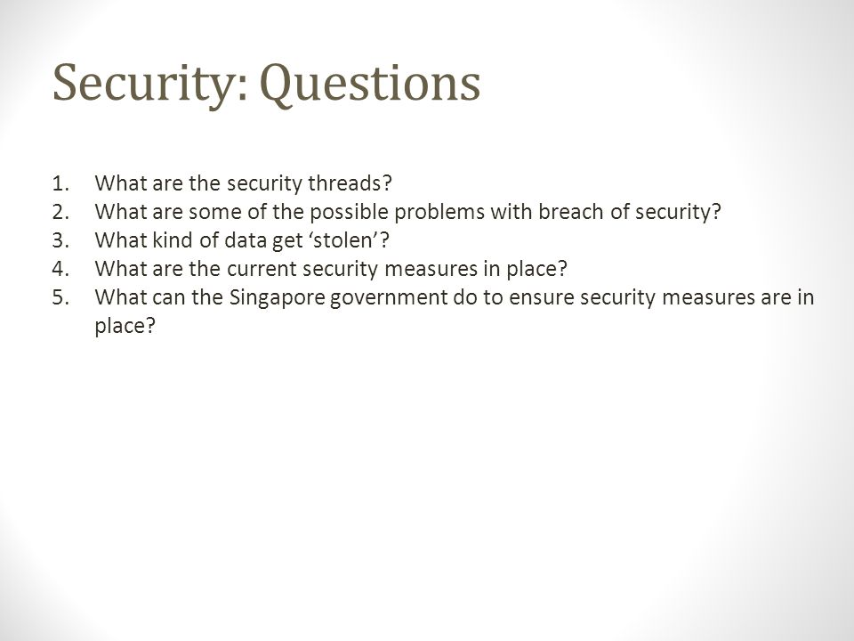 Security: Questions 1.What are the security threads.