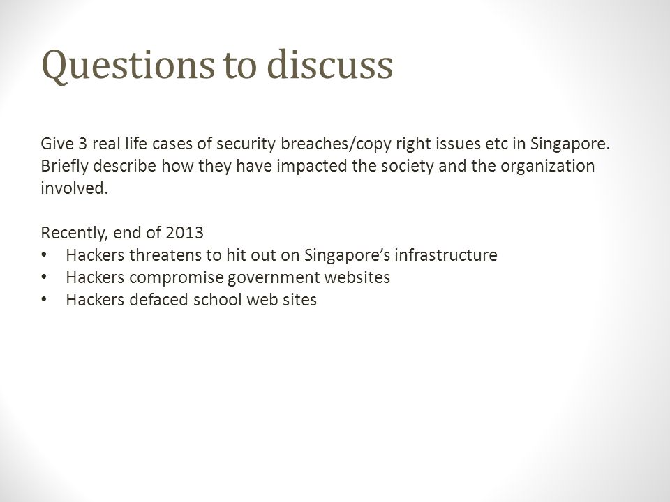 Questions to discuss Give 3 real life cases of security breaches/copy right issues etc in Singapore.