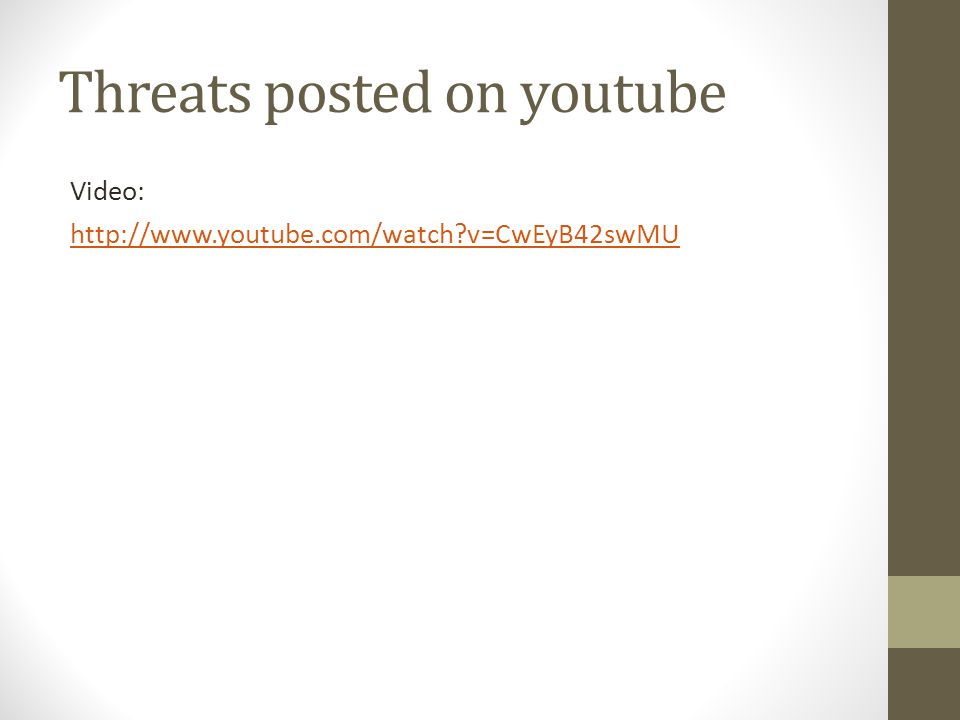 Threats posted on youtube Video: http://www.youtube.com/watch v=CwEyB42swMU