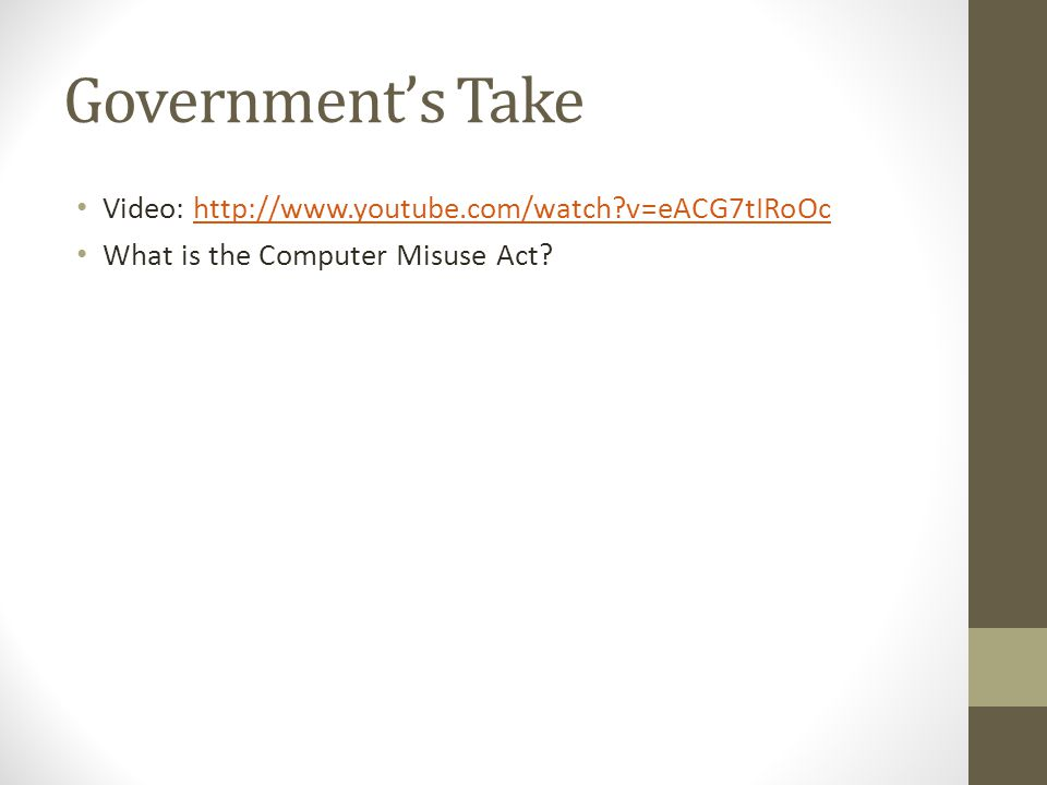 Government's Take Video: http://www.youtube.com/watch v=eACG7tIRoOchttp://www.youtube.com/watch v=eACG7tIRoOc What is the Computer Misuse Act