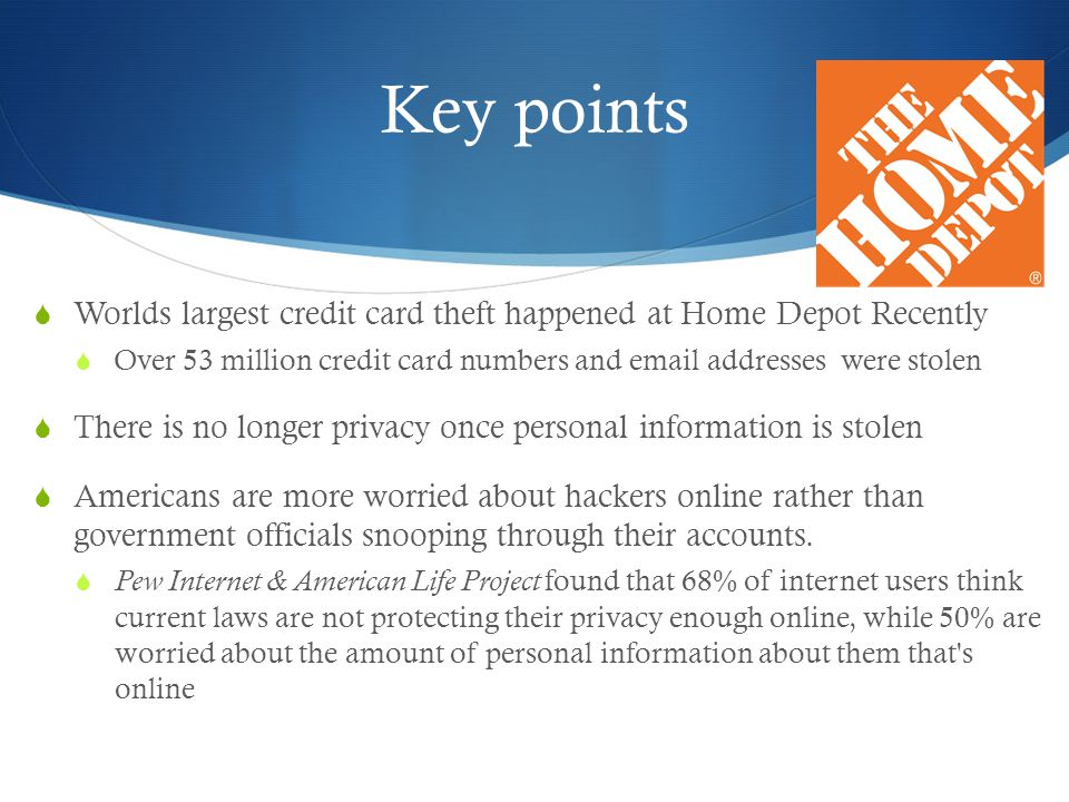 Key points  Worlds largest credit card theft happened at Home Depot Recently  Over 53 million credit card numbers and email addresses were stolen 