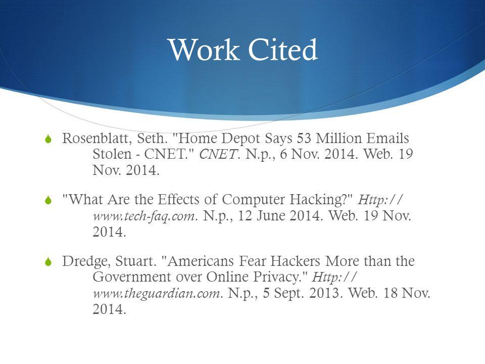 Work Cited  Rosenblatt, Seth. Home Depot Says 53 Million Emails Stolen - CNET. CNET.