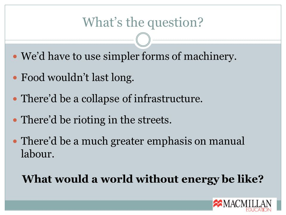 What's the question. We'd have to use simpler forms of machinery.