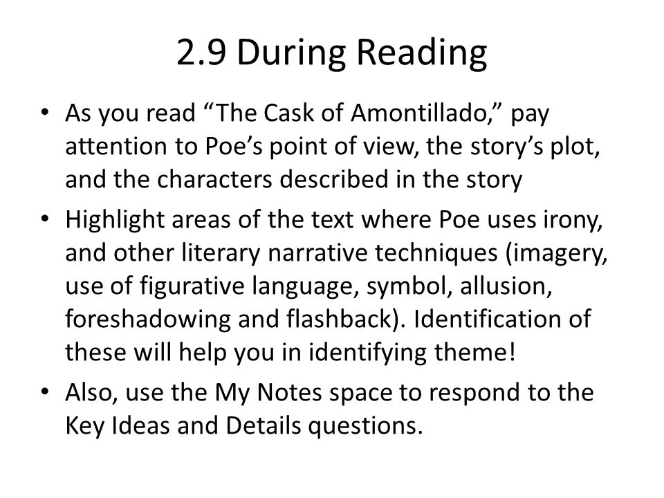 """2.9 During Reading As you read """"The Cask of Amontillado,"""" pay attention to Poe's point of view, the story's plot, and the characters described in the"""