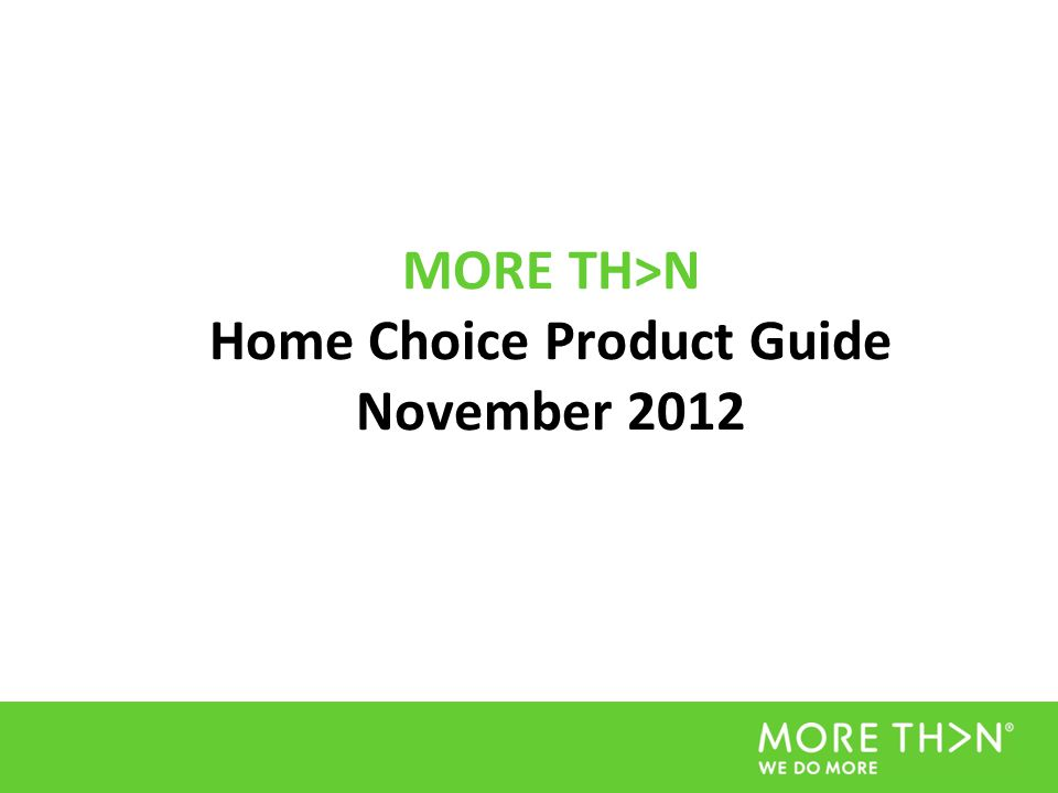 MORE TH>N Home Choice Product Guide November 2012