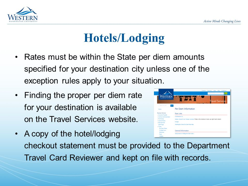 Hotels/Lodging Rates must be within the State per diem amounts specified for your destination city unless one of the exception rules apply to your sit