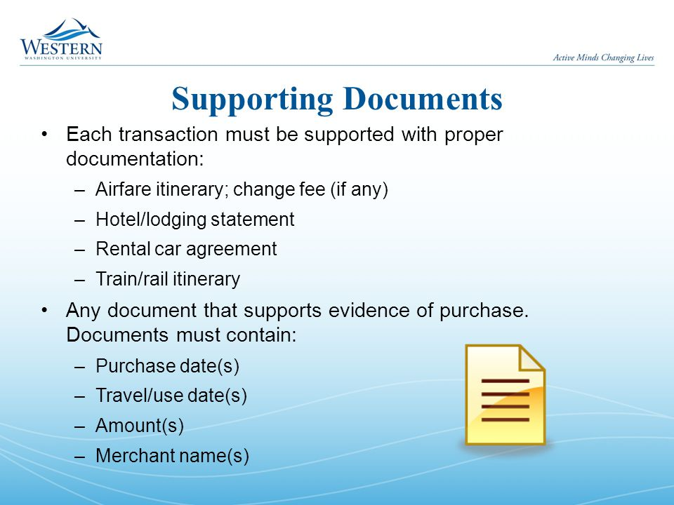 Supporting Documents Each transaction must be supported with proper documentation: –Airfare itinerary; change fee (if any) –Hotel/lodging statement –R