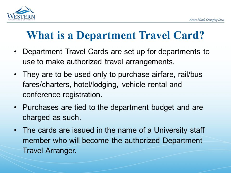 What is a Department Travel Card? Department Travel Cards are set up for departments to use to make authorized travel arrangements. They are to be use