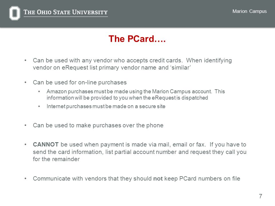 7 Marion Campus The PCard…. Can be used with any vendor who accepts credit cards.