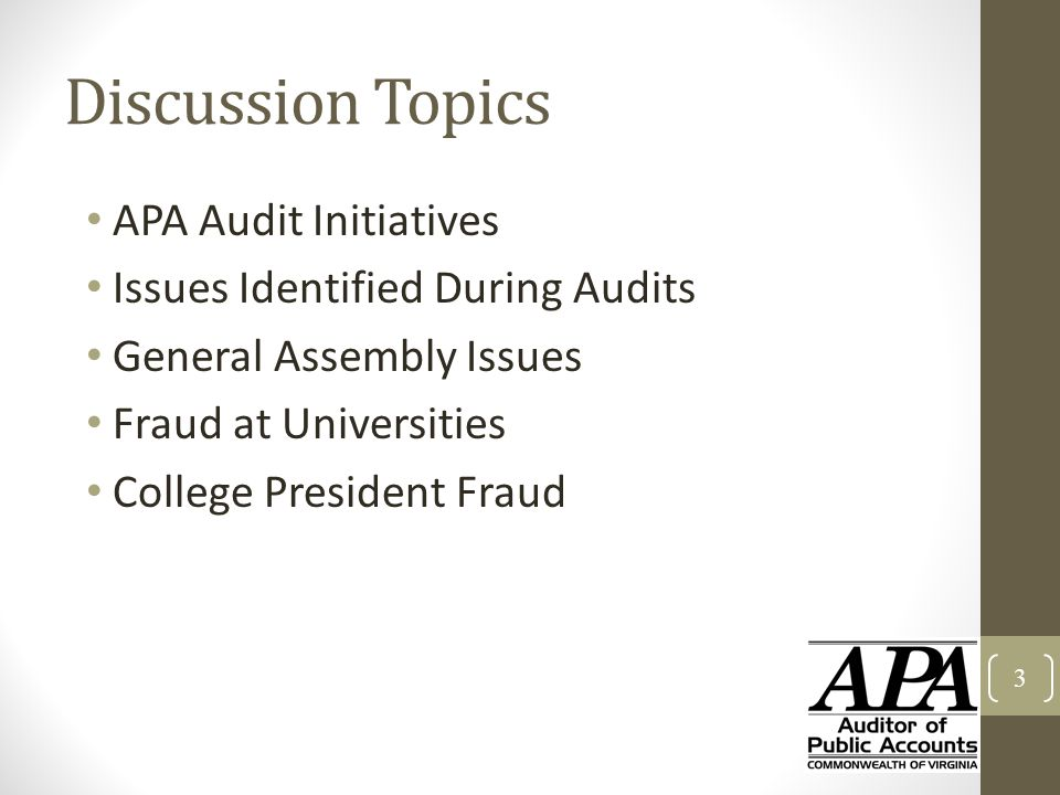 Discussion Topics APA Audit Initiatives Issues Identified During Audits General Assembly Issues Fraud at Universities College President Fraud 3