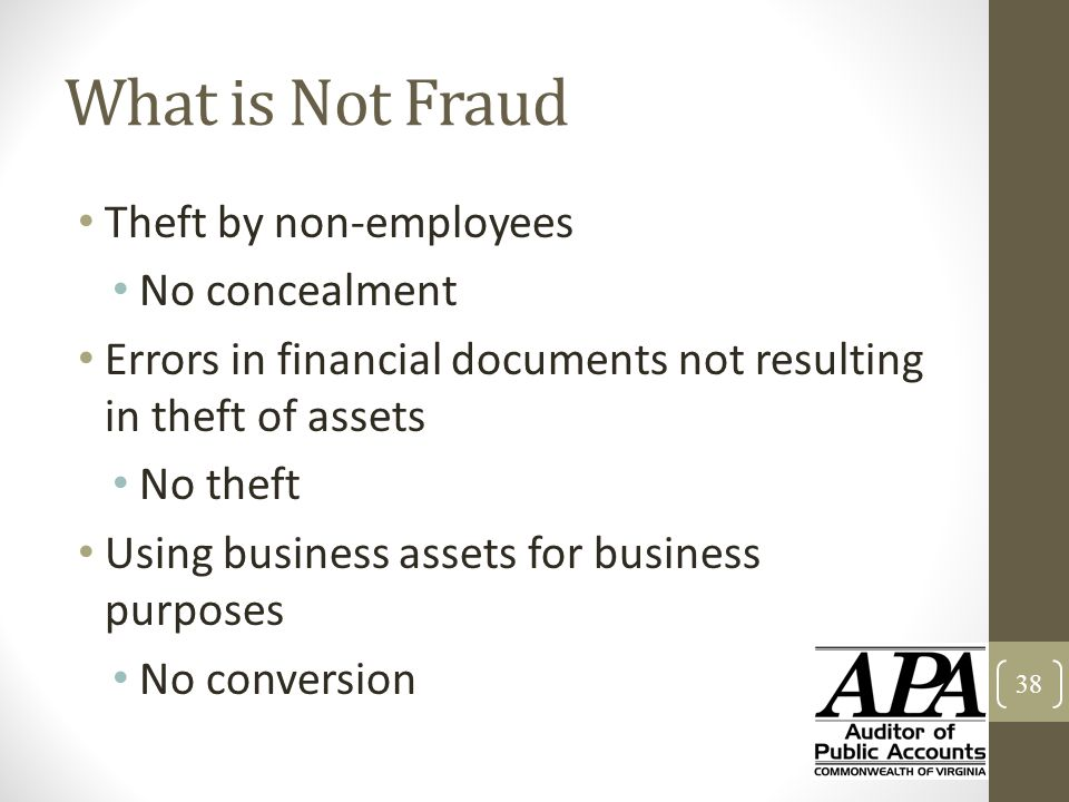 What is Not Fraud Theft by non-employees No concealment Errors in financial documents not resulting in theft of assets No theft Using business assets