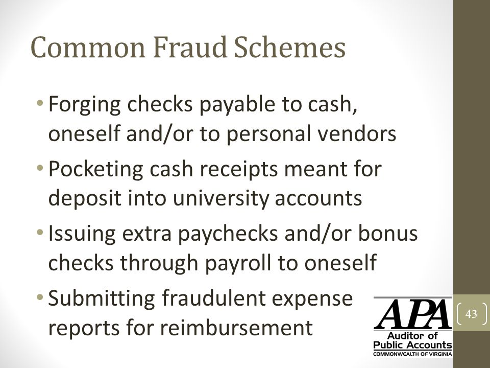 Common Fraud Schemes Forging checks payable to cash, oneself and/or to personal vendors Pocketing cash receipts meant for deposit into university acco