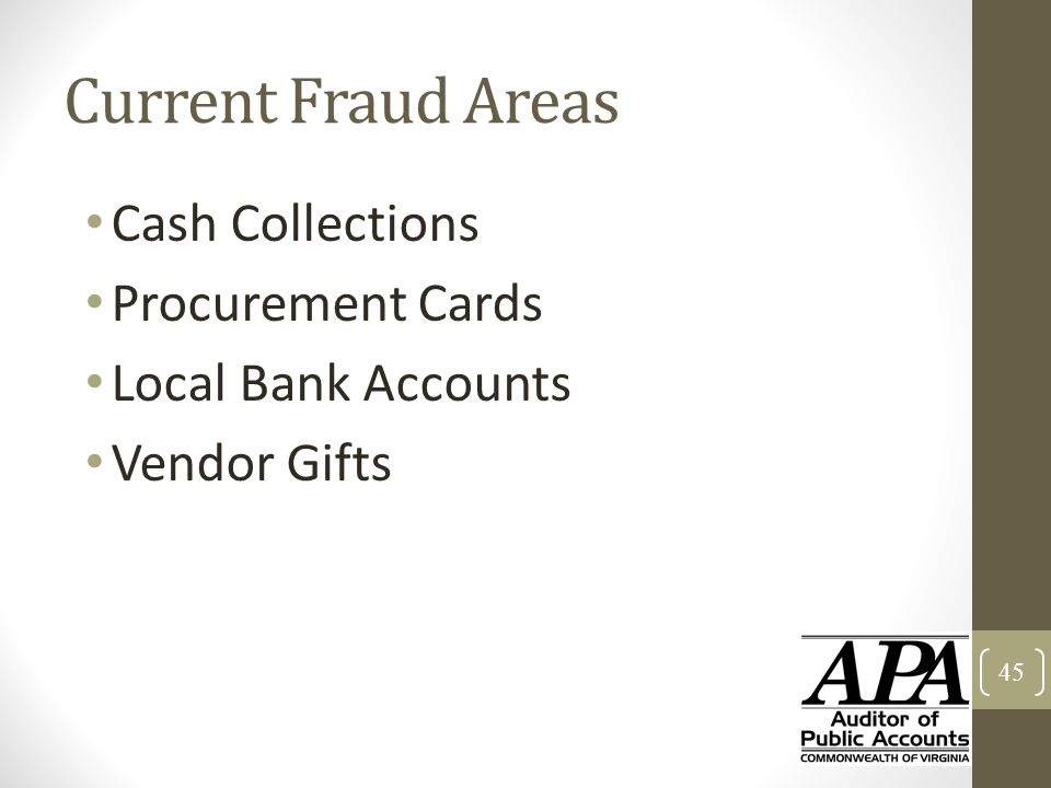 Current Fraud Areas Cash Collections Procurement Cards Local Bank Accounts Vendor Gifts 45