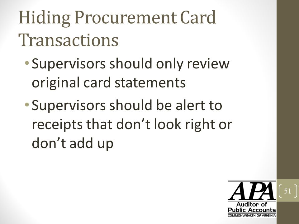 Hiding Procurement Card Transactions Supervisors should only review original card statements Supervisors should be alert to receipts that don't look r