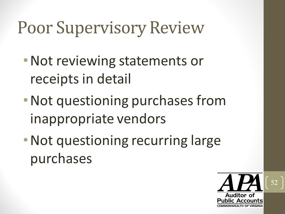 Poor Supervisory Review Not reviewing statements or receipts in detail Not questioning purchases from inappropriate vendors Not questioning recurring
