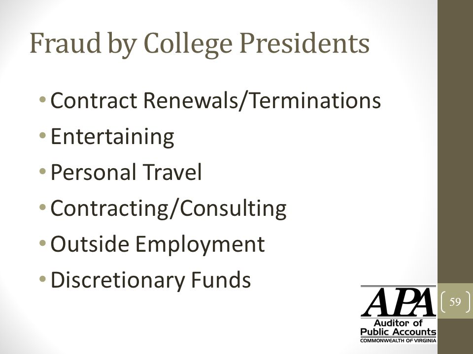 Fraud by College Presidents Contract Renewals/Terminations Entertaining Personal Travel Contracting/Consulting Outside Employment Discretionary Funds
