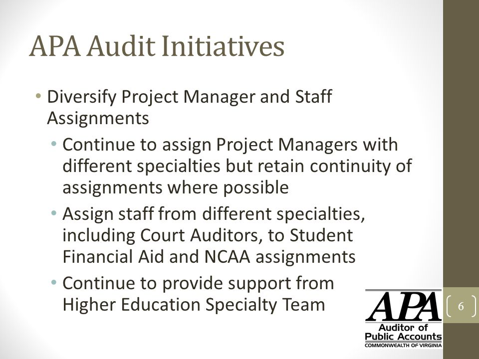 APA Audit Initiatives Diversify Project Manager and Staff Assignments Continue to assign Project Managers with different specialties but retain contin