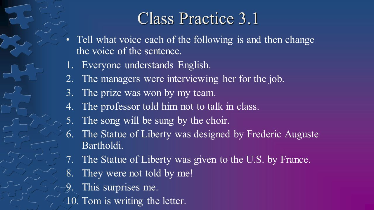 Class Practice 3.1 Tell what voice each of the following is and then change the voice of the sentence.
