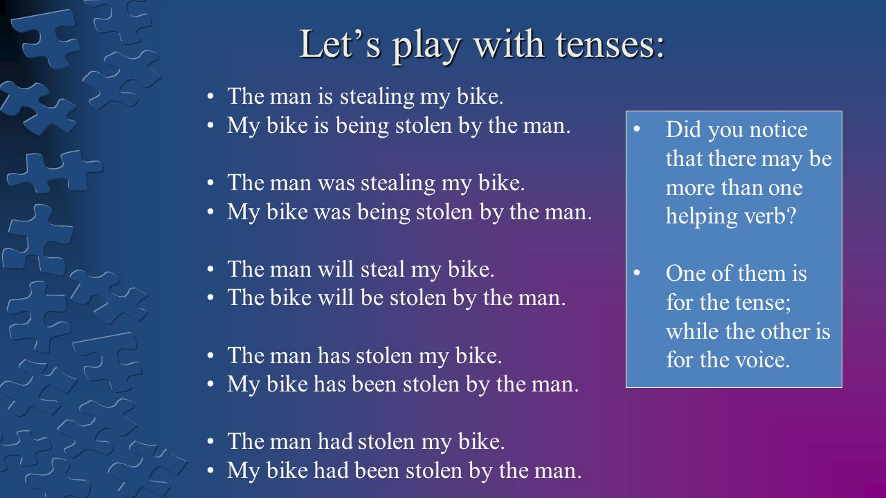 Let's play with tenses: The man is stealing my bike.