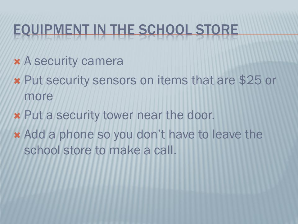  A security camera  Put security sensors on items that are $25 or more  Put a security tower near the door.
