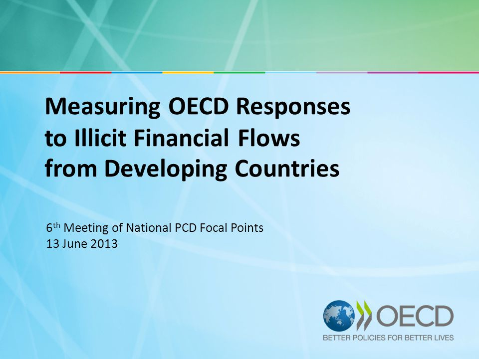 Measuring OECD Responses to Illicit Financial Flows from Developing Countries 6 th Meeting of National PCD Focal Points 13 June 2013