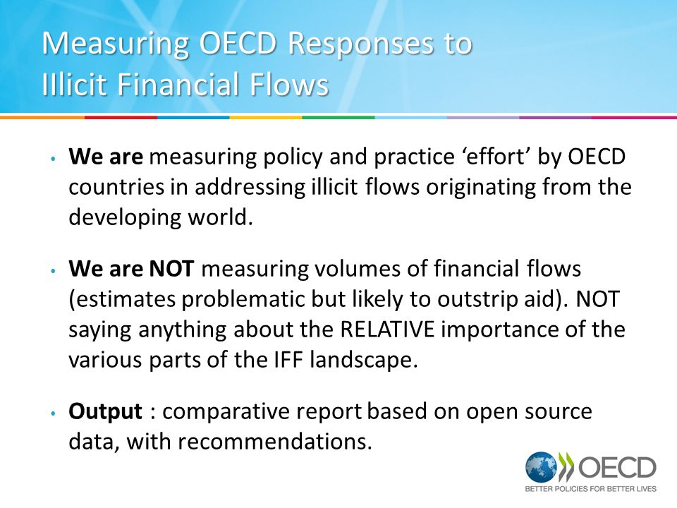 Measuring OECD Responses to IIlicit Financial Flows We are measuring policy and practice 'effort' by OECD countries in addressing illicit flows originating from the developing world.