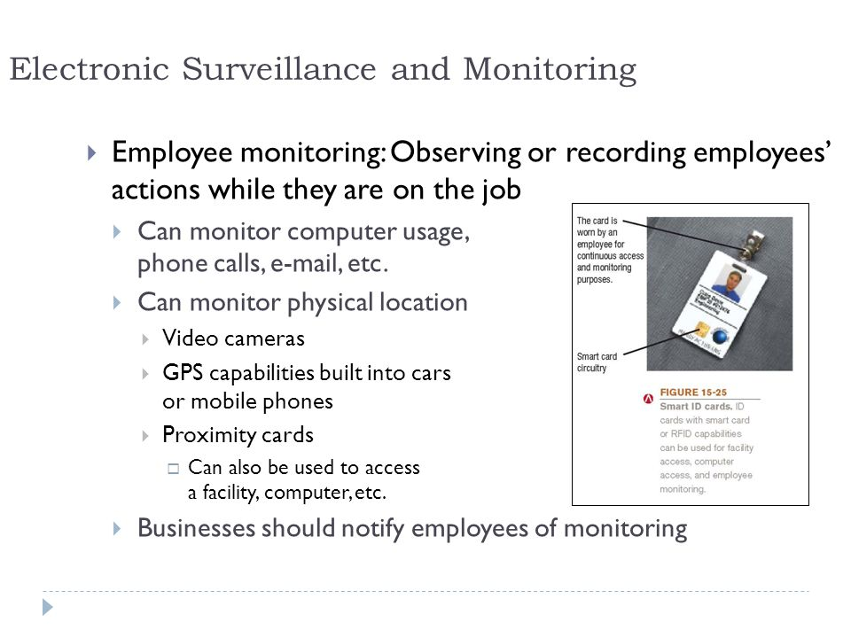 32 Electronic Surveillance and Monitoring  Employee monitoring: Observing or recording employees' actions while they are on the job  Can monitor computer usage, phone calls, e-mail, etc.