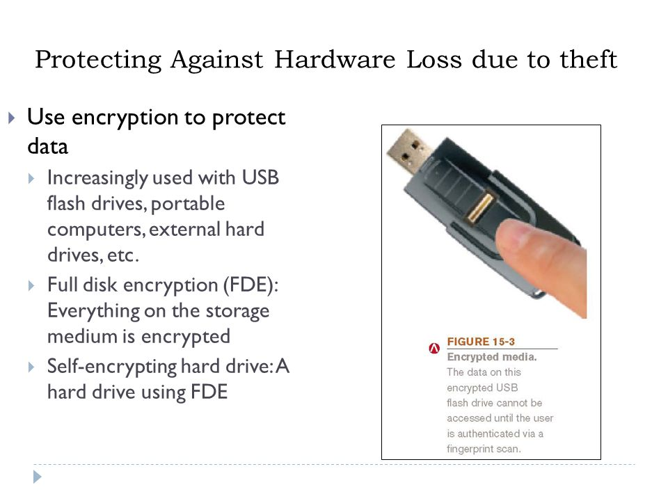 7  Use encryption to protect data  Increasingly used with USB flash drives, portable computers, external hard drives, etc.