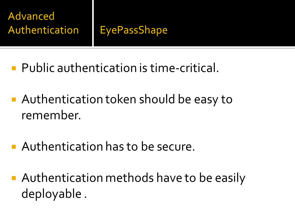 Advanced AuthenticationEyePassShape  Public authentication is time-critical.  Authentication token should be easy to remember.  Authentication has